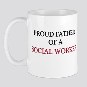 Proud Father Of A SOCIAL WORKER Mug