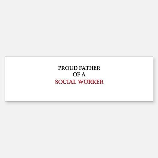 Proud Father Of A SOCIAL WORKER Bumper Bumper Bumper Sticker