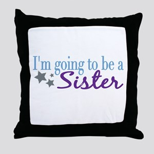 Going to be a Sister Throw Pillow