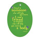 Oval Ornament: Friend will help move body
