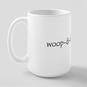 woop-di-friggin'-doo Large Mug