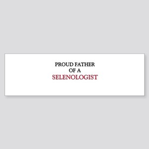 Proud Father Of A SELENOLOGIST Bumper Sticker