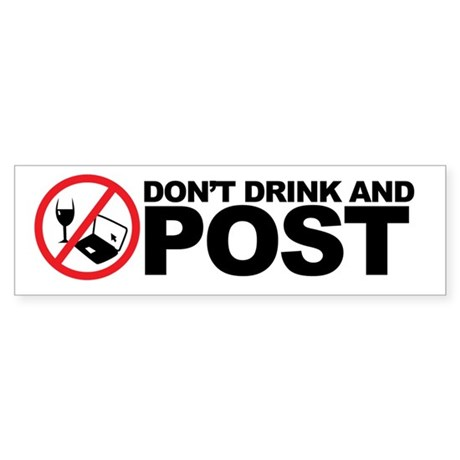 don't drink and post Bumper Sticker