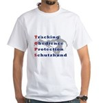 Schutzhund is TOPS White T-Shirt