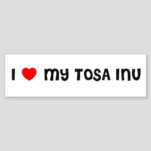 I LOVE MY TOSA INU Bumper Sticker