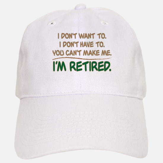 YOU CAN'T MAKE ME, I'M RETIRED Hat