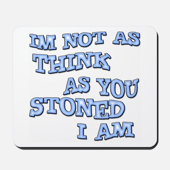 I'm Not as think as you stone Mousepad