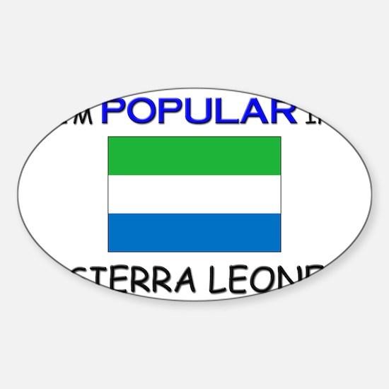 I'm Popular In SIERRA LEONE Oval Decal