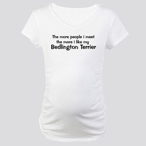 I like my Bedlington Terrier Maternity T-Shirt