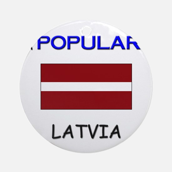 I'm Popular In LATVIA Ornament (Round)