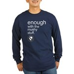 Enough Mushy Stuff Long Sleeve Dark T-Shirt