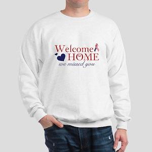 Welcome Home we missed you Sweatshirt