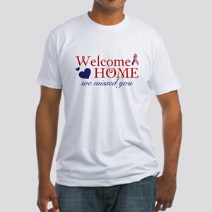 Welcome Home we missed you Fitted T-Shirt