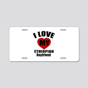 I Love My Ethiopian Boyfrie Aluminum License Plate