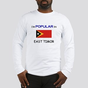 I'm Popular In EAST TIMOR Long Sleeve T-Shirt
