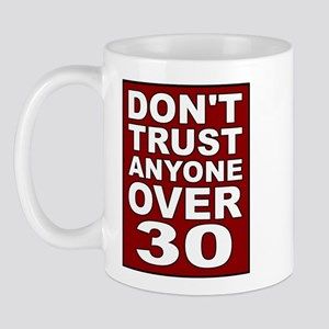 Don't Trust Anyone Over 30 Mug