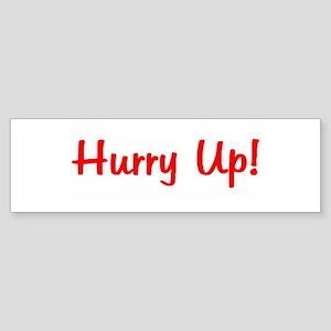 Hurry Up! Bumper Sticker