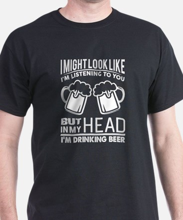 In My head I'm Drinking Beer T Shirt T-Shirt