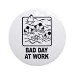 Bad Day at Work Ornament (Round)