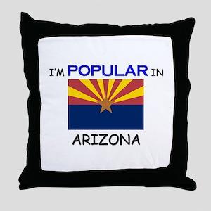 I'm Popular In ARIZONA Throw Pillow