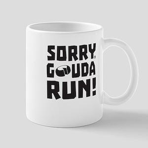 Sorry Gouda Run! Mugs