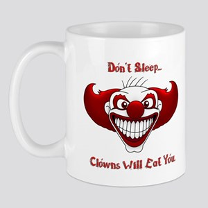 Don't Sleep...Clowns Will Eat You. Mug