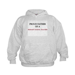 Proud Father Of A PRIMARY SCHOOL TEACHER Hoodie