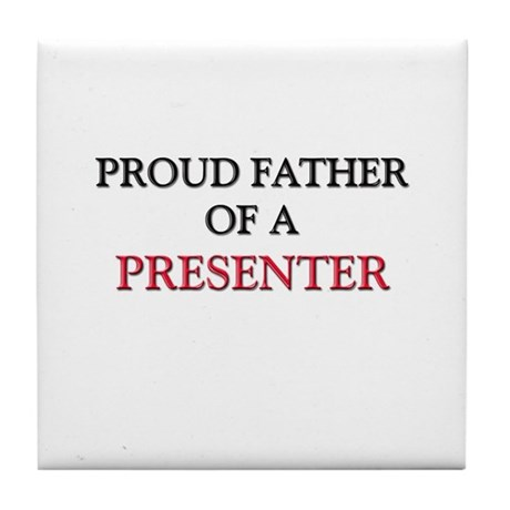 Proud Father Of A PRESENTER Tile Coaster