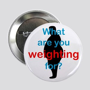 """What Are You Weighting For 2.25"""" Button"""