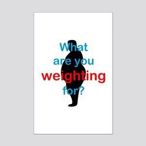 What Are You Weighting For Mini Poster Print