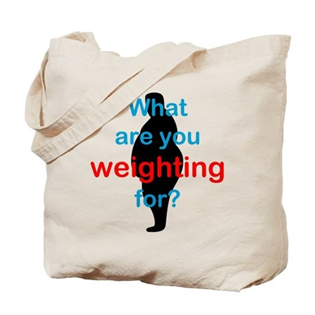 What Are You Weighting For Tote Bag