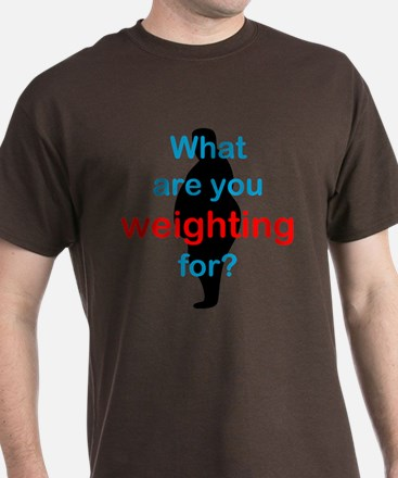 What Are You Weighting For T-Shirt