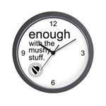 Enough Mushy Stuff Wall Clock