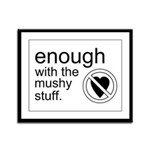 Enough Mushy Stuff Framed Panel Print