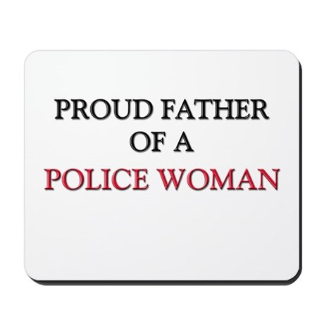 Proud Father Of A POLICE WOMAN Mousepad