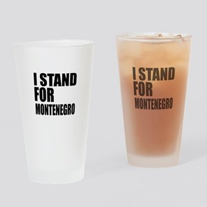 I Stand For Montenegro Drinking Glass