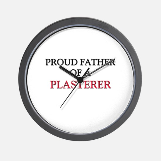 Proud Father Of A PLASTERER Wall Clock