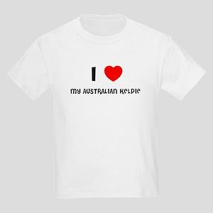 I LOVE MY AUSTRALIAN KELPIE Kids T-Shirt