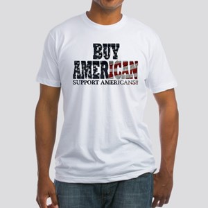 Buy American!! Support Americ Fitted T-Shirt