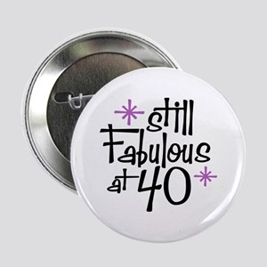 "Still Fabulous at 40 2.25"" Button"