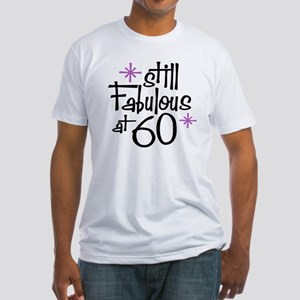 Still Fabulous at 60 Fitted T-Shirt