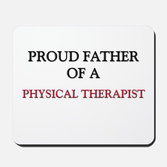 Proud Father Of A PHYSICAL THERAPIST Mousepad