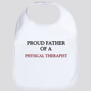Proud Father Of A PHYSICAL THERAPIST Bib