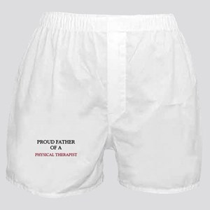 Proud Father Of A PHYSICAL THERAPIST Boxer Shorts