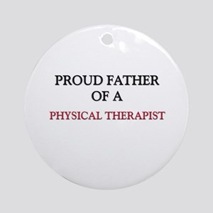 Proud Father Of A PHYSICAL THERAPIST Ornament (Rou