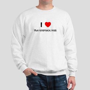 I LOVE THAI RIDGEBACK DOGS Sweatshirt