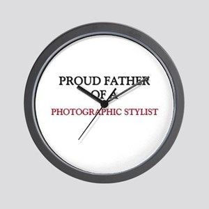 Proud Father Of A PHOTOGRAPHIC STYLIST Wall Clock
