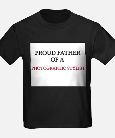 Proud Father Of A PHOTOGRAPHIC STYLIST T