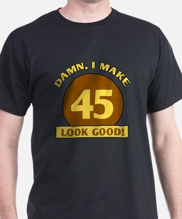 45th Birthday Gag Gift T-Shirt
