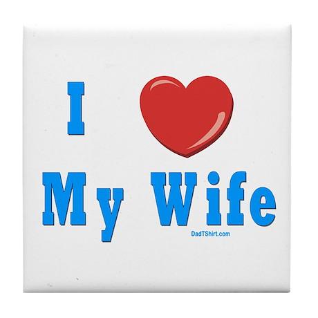 I Love My Wife Tile Coaster